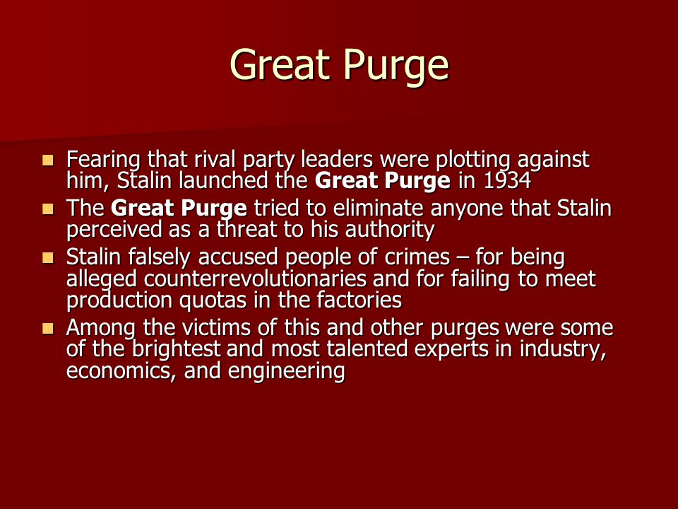 Great Purge Fearing that rival party leaders were plotting against him, Stalin launched the Great Purge in 1934.