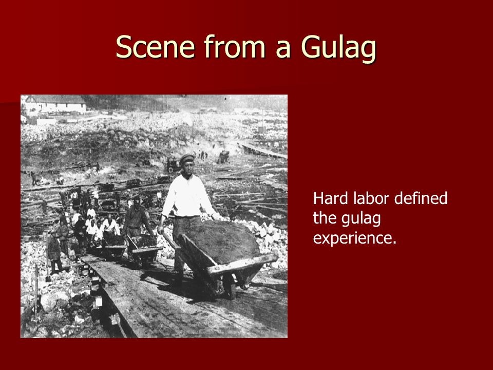 Scene from a Gulag Hard labor defined the gulag experience.