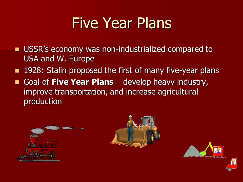Five Year Plans USSR's economy was non-industrialized compared to USA and W. Europe. 1928: Stalin proposed the first of many five-year plans.