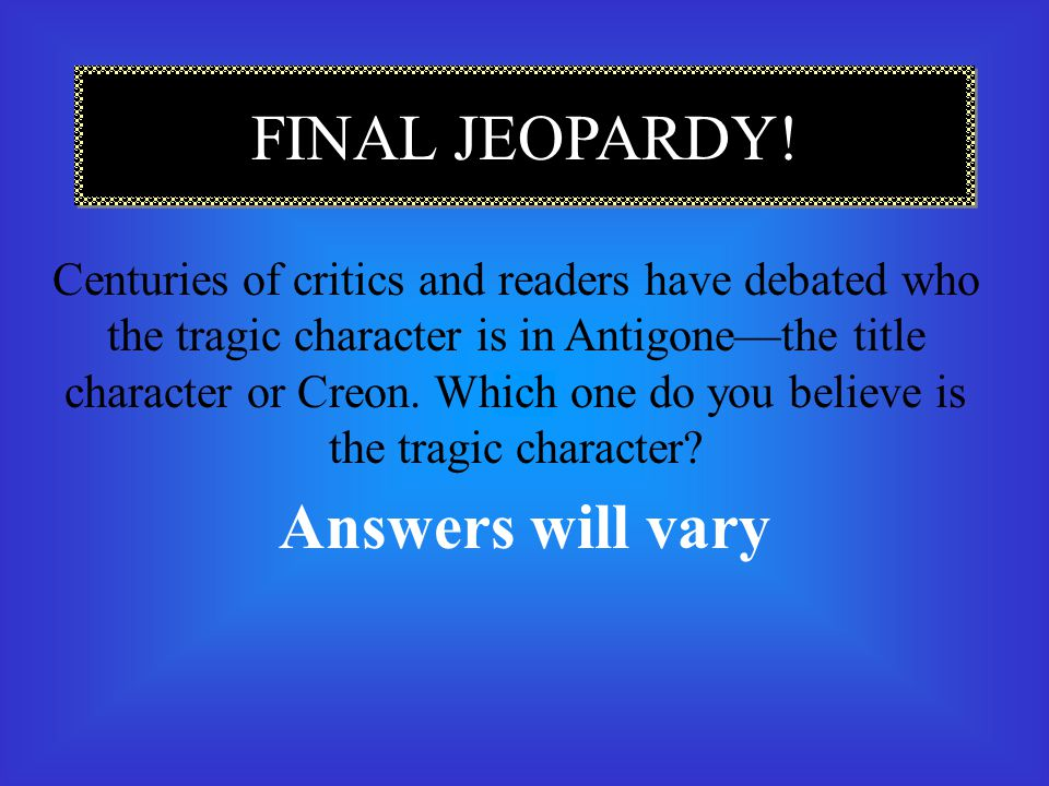 FINAL JEOPARDY! Answers will vary