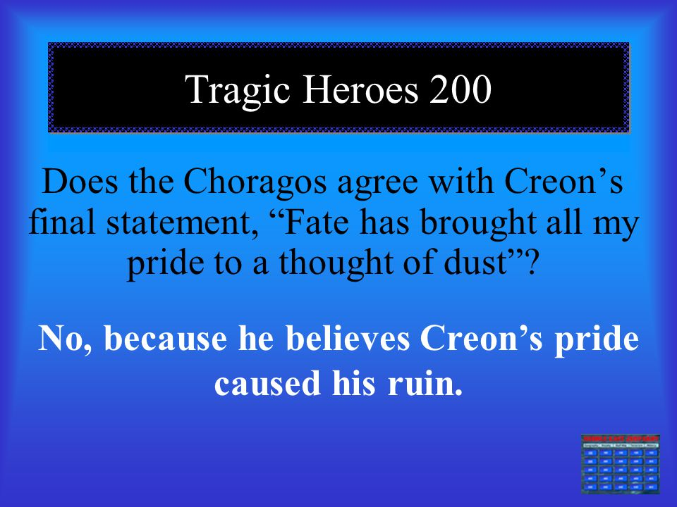 No, because he believes Creon's pride caused his ruin.