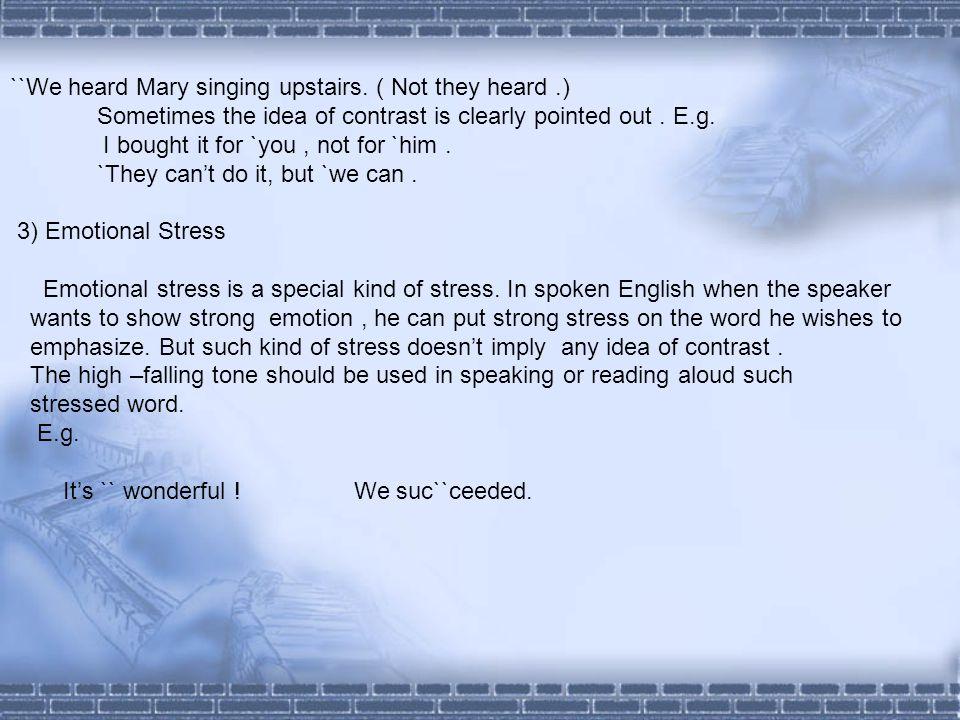 ``We heard Mary singing upstairs. ( Not they heard .)