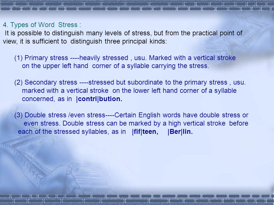 4. Types of Word Stress : It is possible to distinguish many levels of stress, but from the practical point of.
