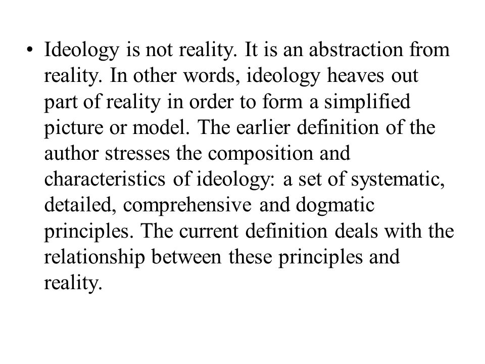 Ideology is not reality. It is an abstraction from reality