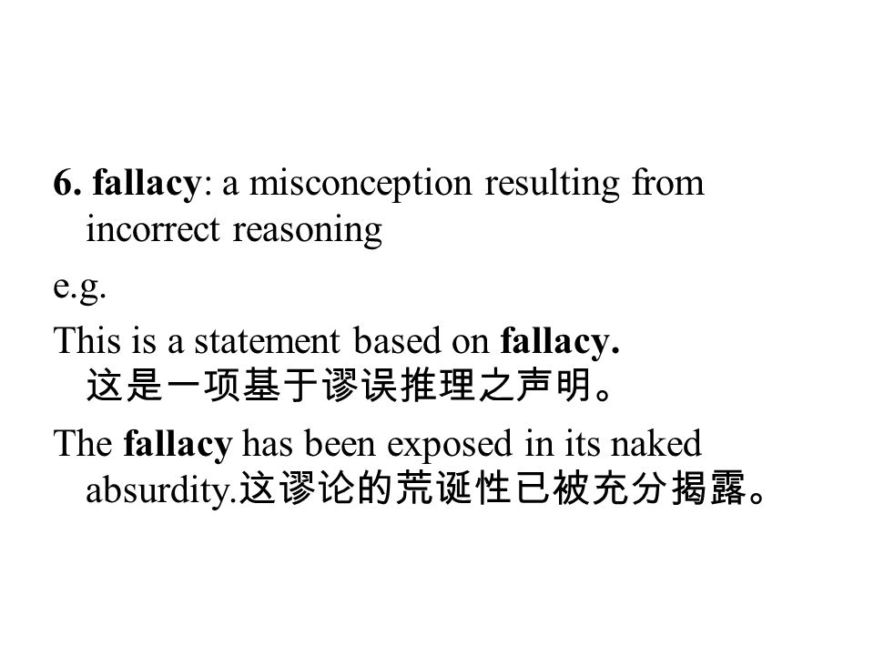 6. fallacy: a misconception resulting from incorrect reasoning