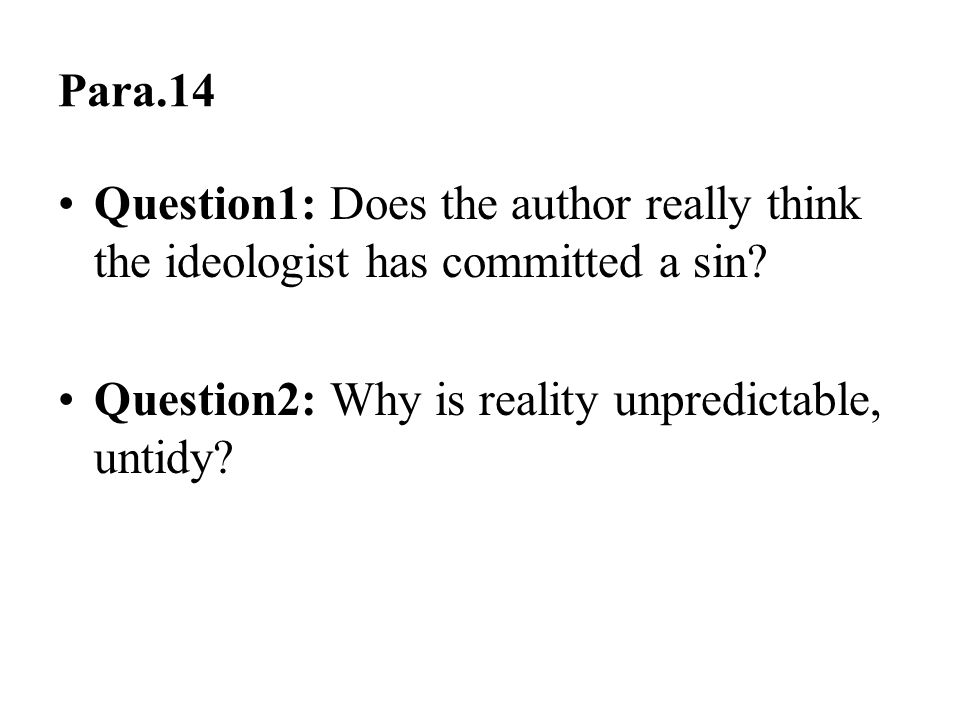Para.14 Question1: Does the author really think the ideologist has committed a sin.