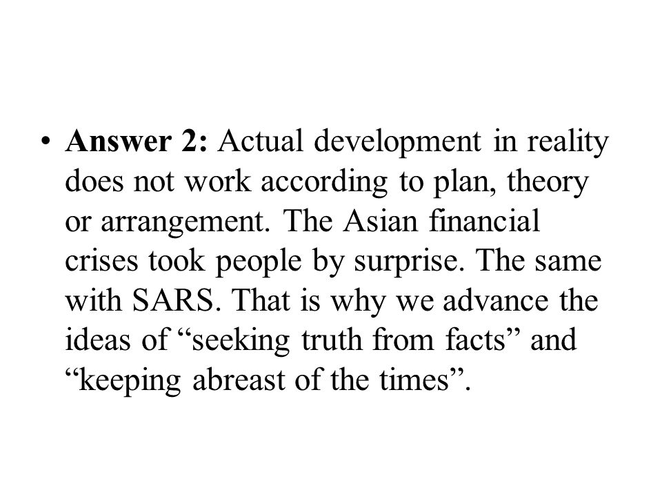 Answer 2: Actual development in reality does not work according to plan, theory or arrangement.
