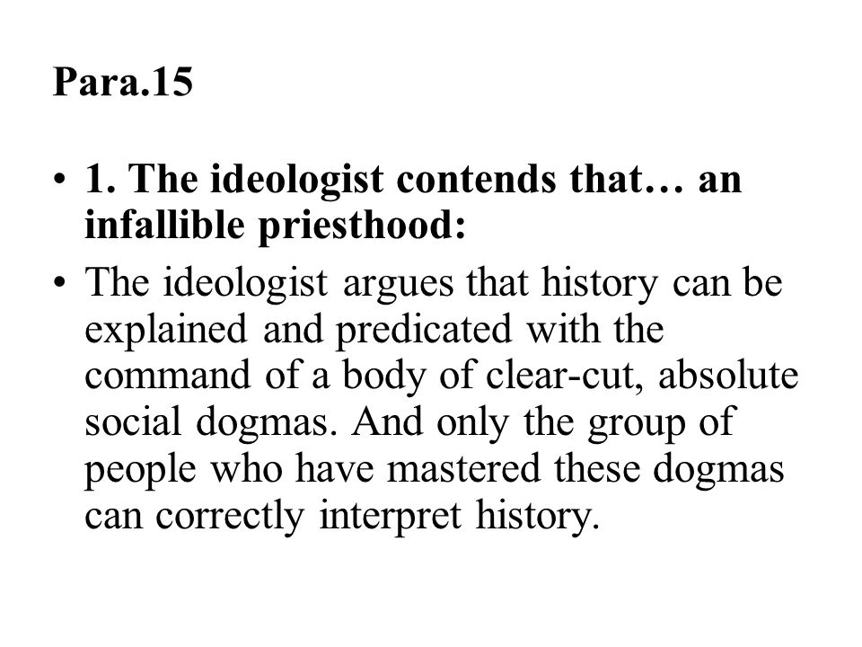 Para.15 1. The ideologist contends that… an infallible priesthood: