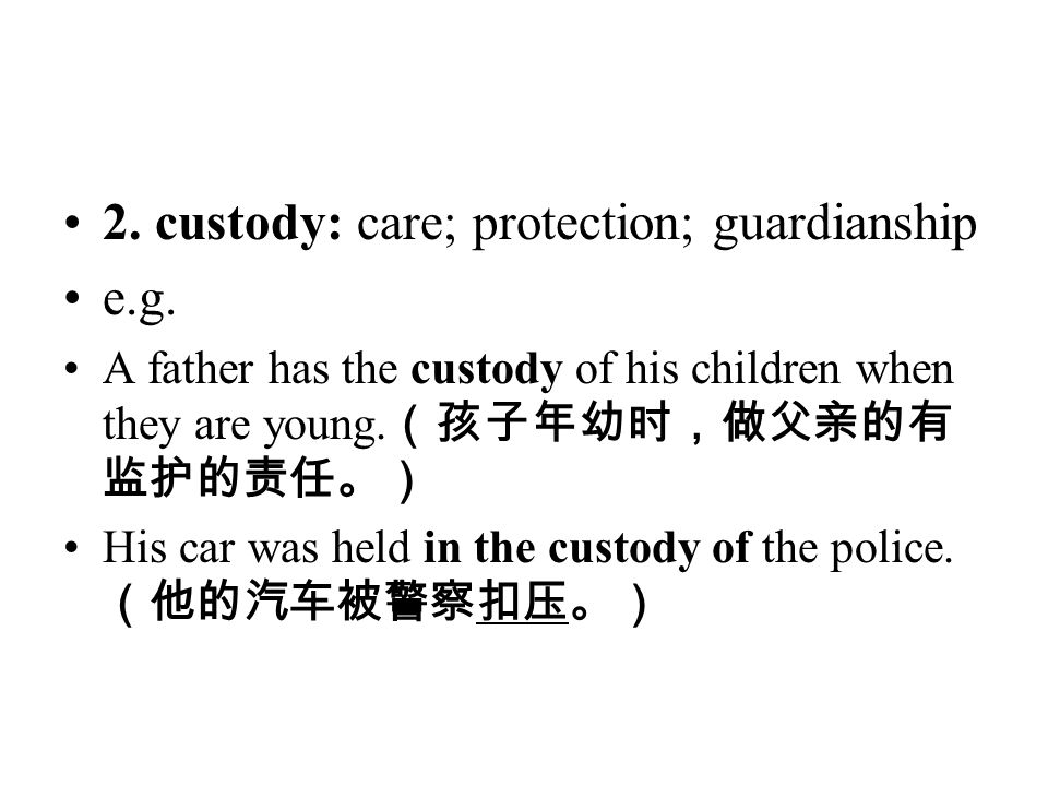 2. custody: care; protection; guardianship e.g.