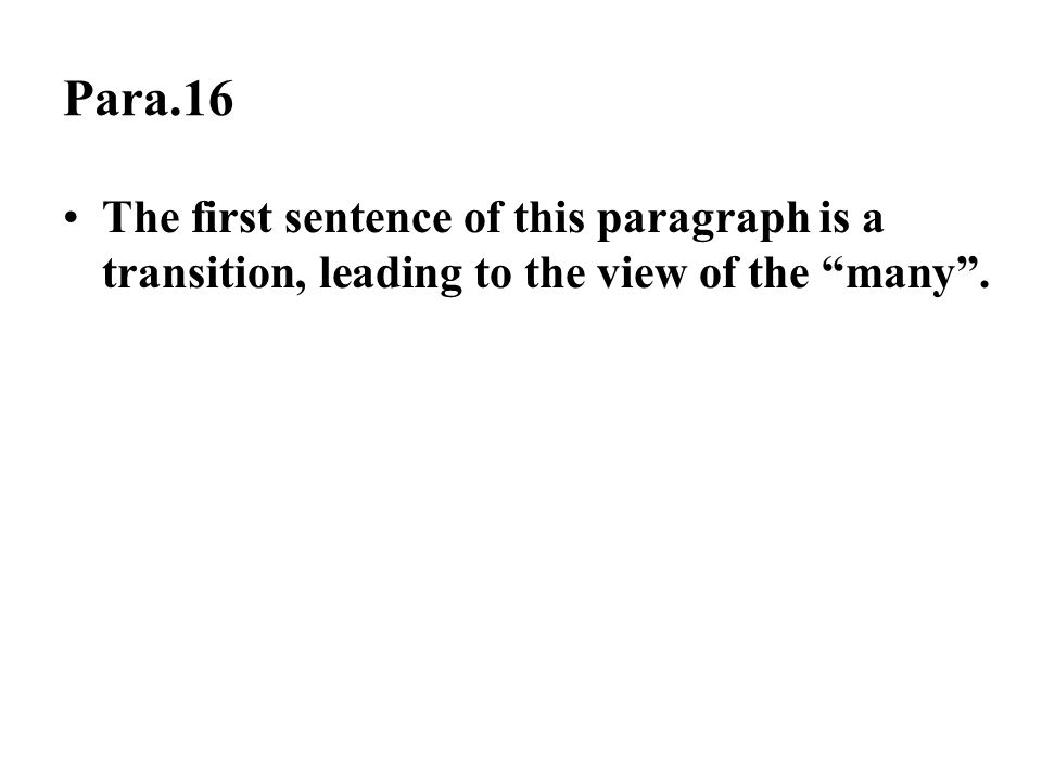 Para.16 The first sentence of this paragraph is a transition, leading to the view of the many .