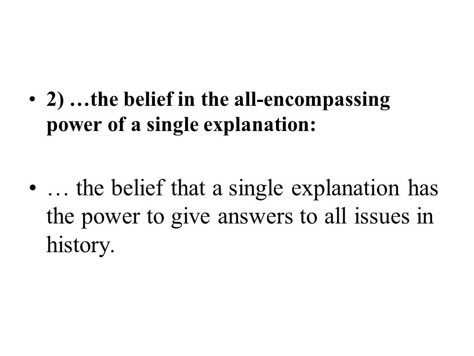 2) …the belief in the all-encompassing power of a single explanation: