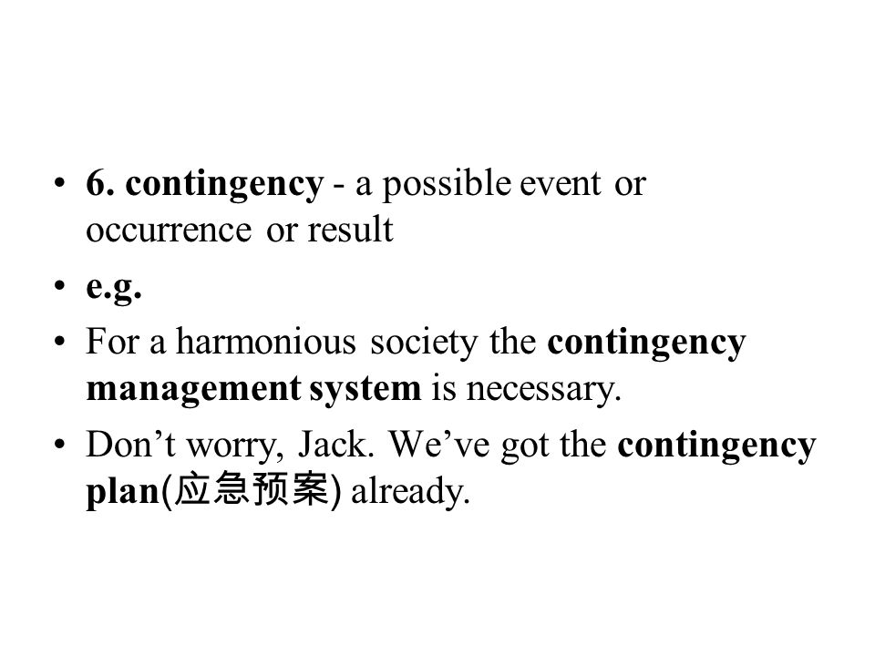 6. contingency - a possible event or occurrence or result