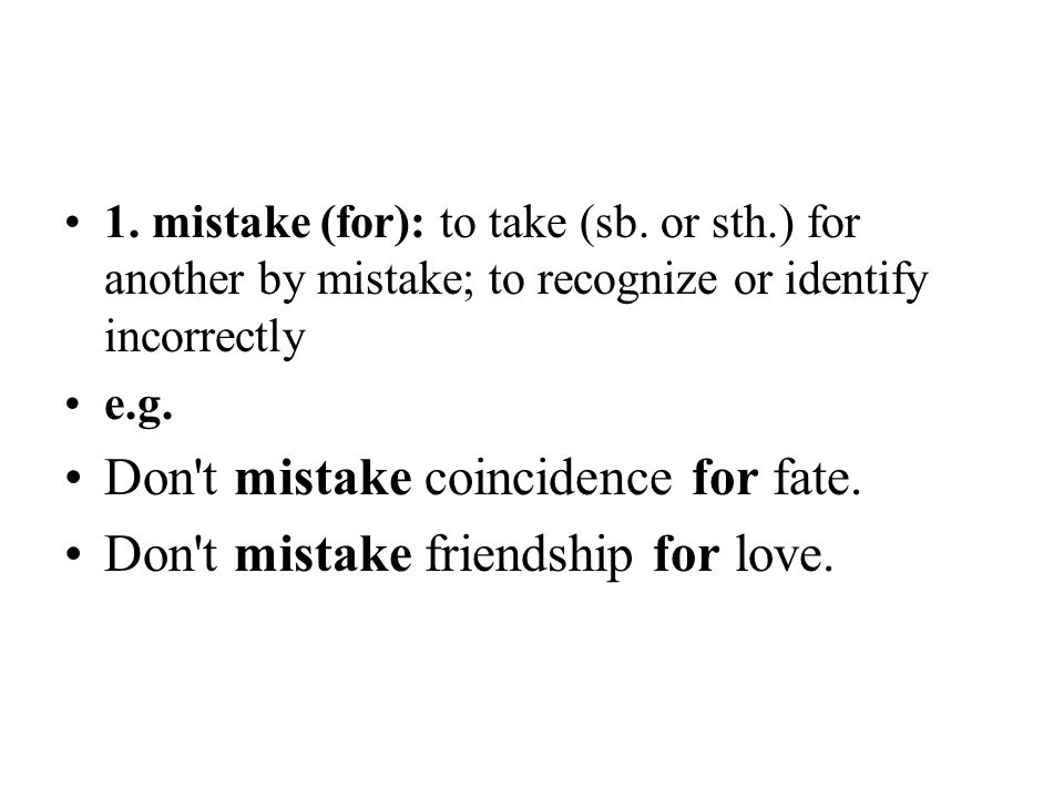 Don t mistake coincidence for fate. Don t mistake friendship for love.