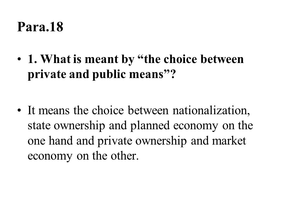 Para.18 1. What is meant by the choice between private and public means