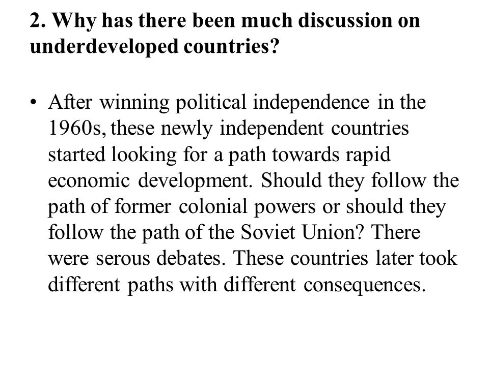 2. Why has there been much discussion on underdeveloped countries