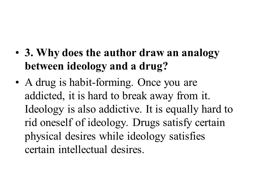 3. Why does the author draw an analogy between ideology and a drug