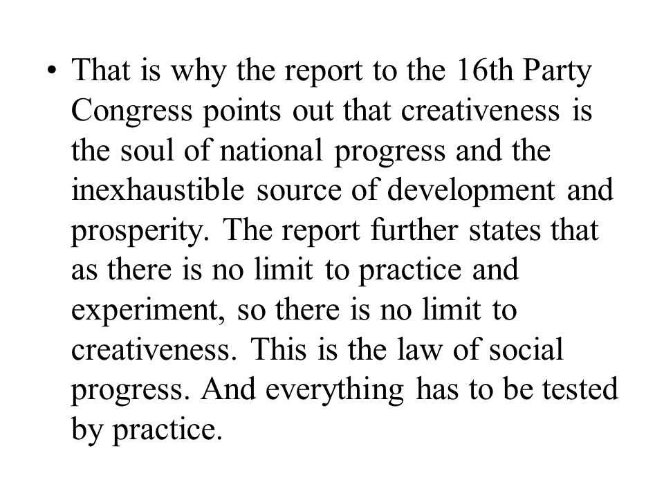 That is why the report to the 16th Party Congress points out that creativeness is the soul of national progress and the inexhaustible source of development and prosperity.