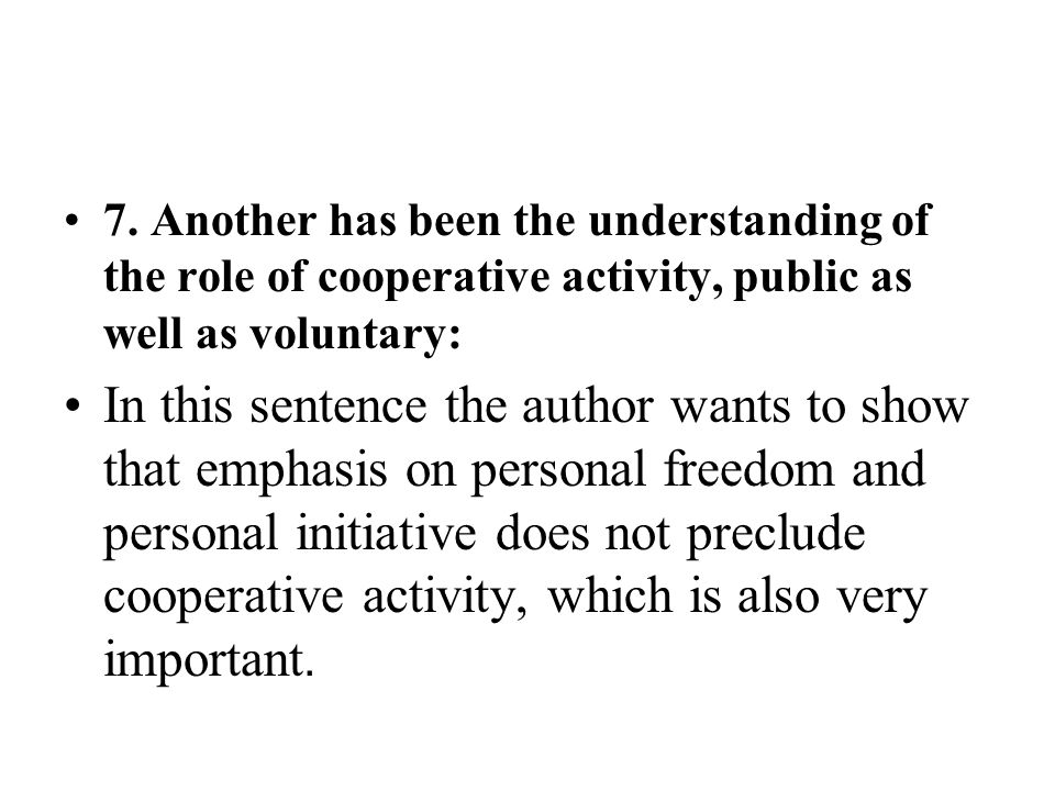 7. Another has been the understanding of the role of cooperative activity, public as well as voluntary: