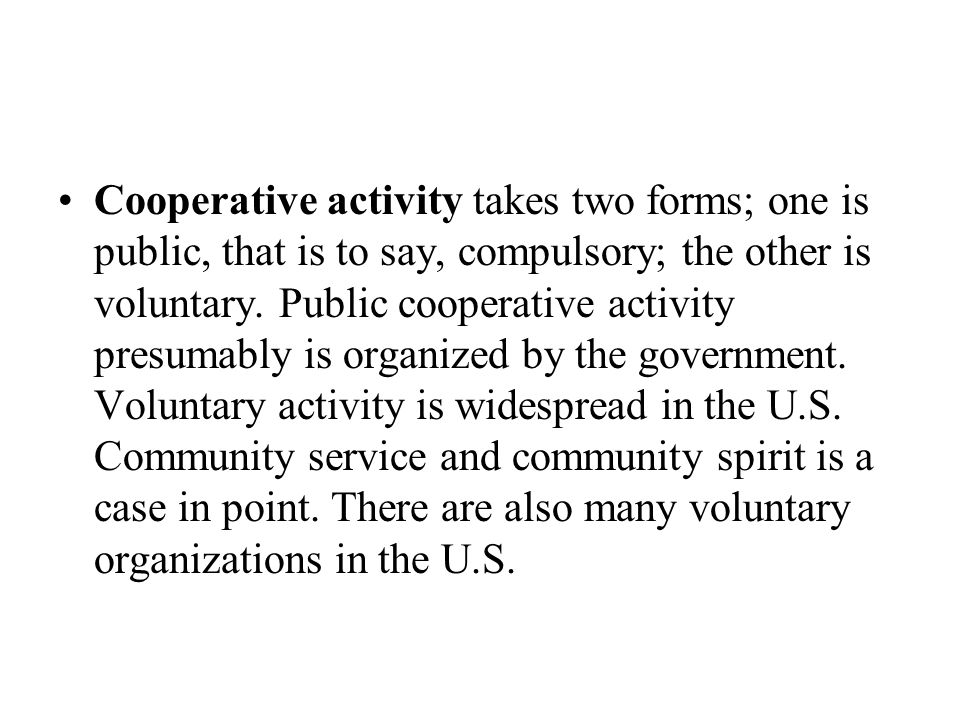Cooperative activity takes two forms; one is public, that is to say, compulsory; the other is voluntary.