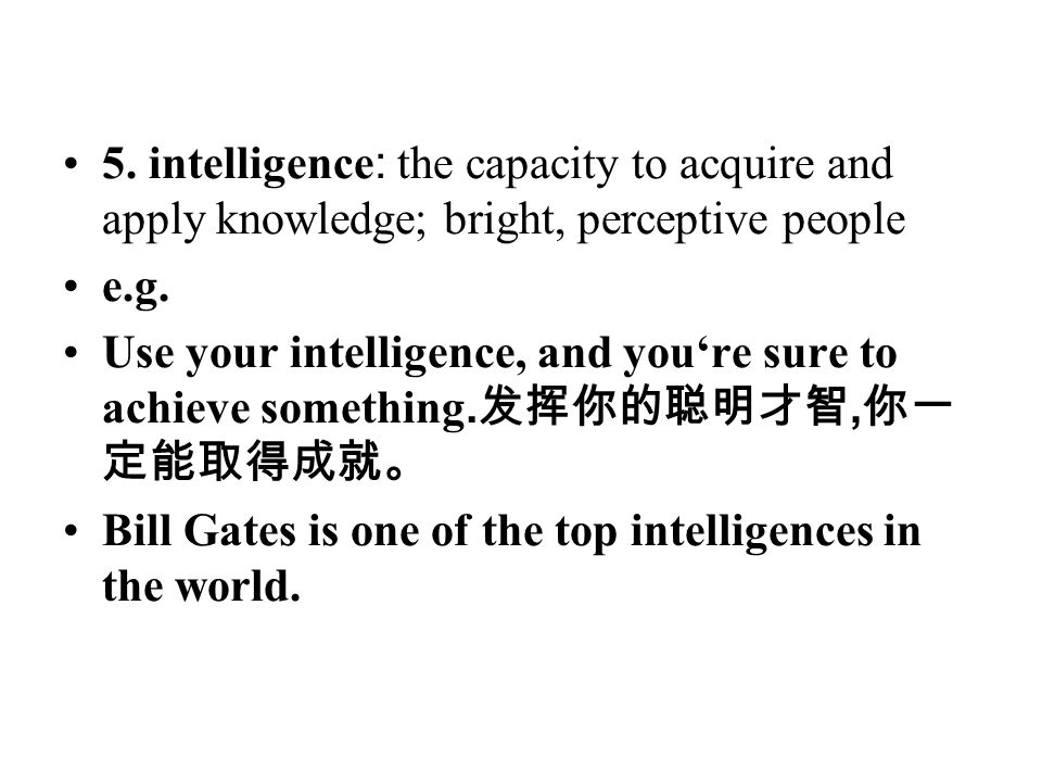 5. intelligence: the capacity to acquire and apply knowledge; bright, perceptive people