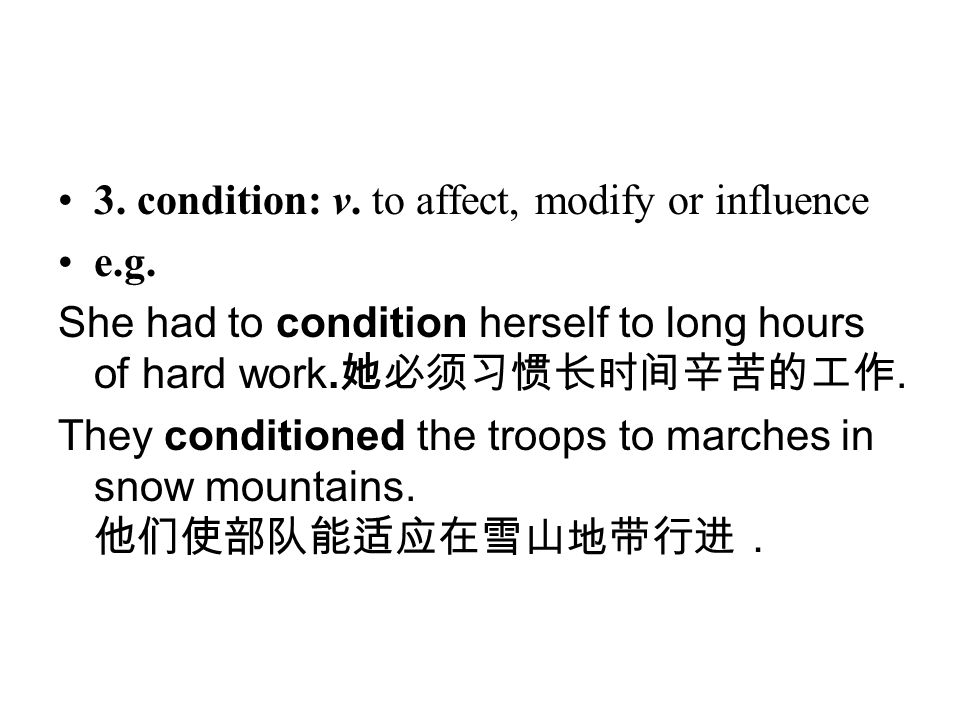 3. condition: v. to affect, modify or influence
