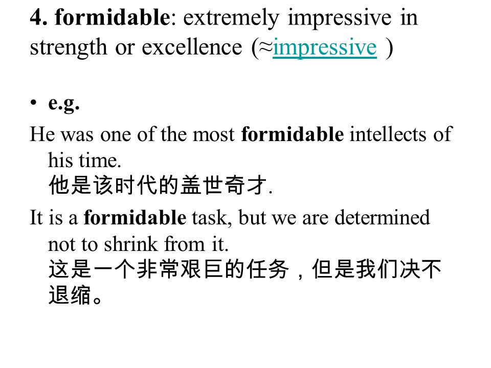 4. formidable: extremely impressive in strength or excellence (≈impressive )