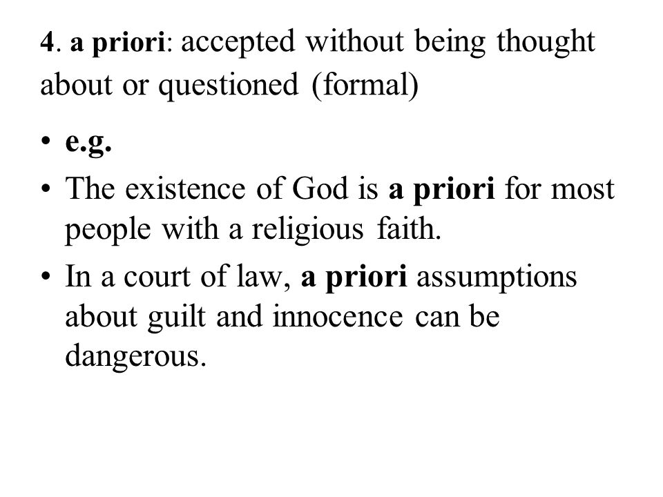 4. a priori: accepted without being thought about or questioned (formal)