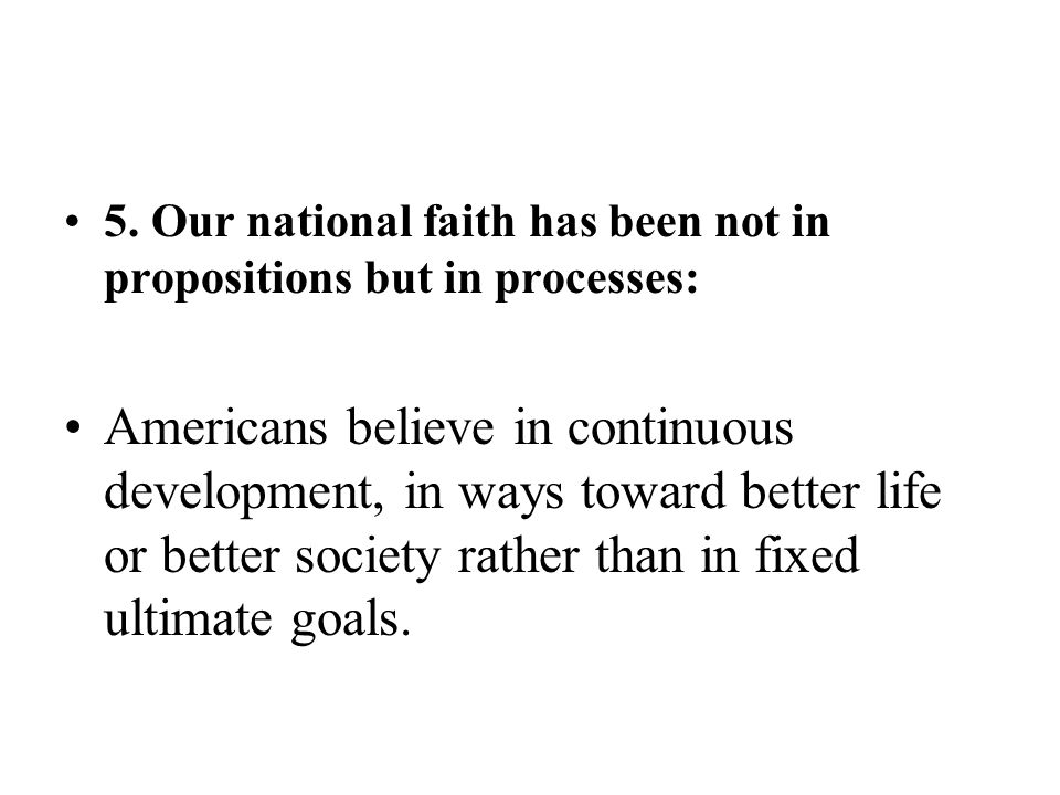 5. Our national faith has been not in propositions but in processes: