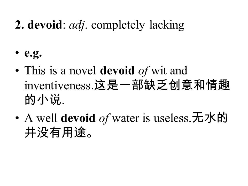 2. devoid: adj. completely lacking