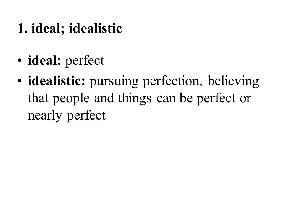 1. ideal; idealistic ideal: perfect.