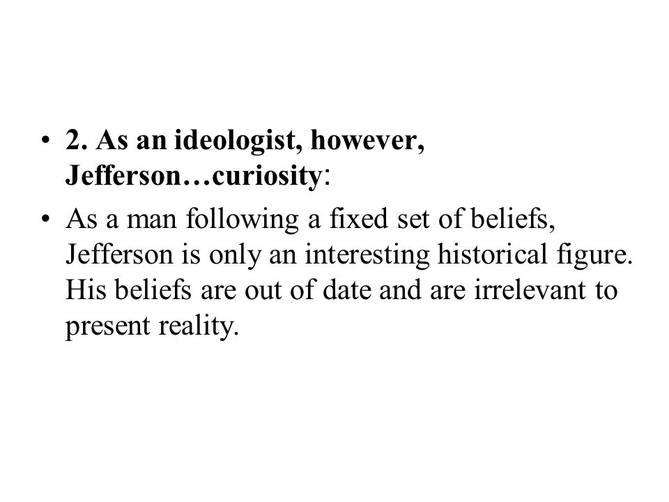 2. As an ideologist, however, Jefferson…curiosity: