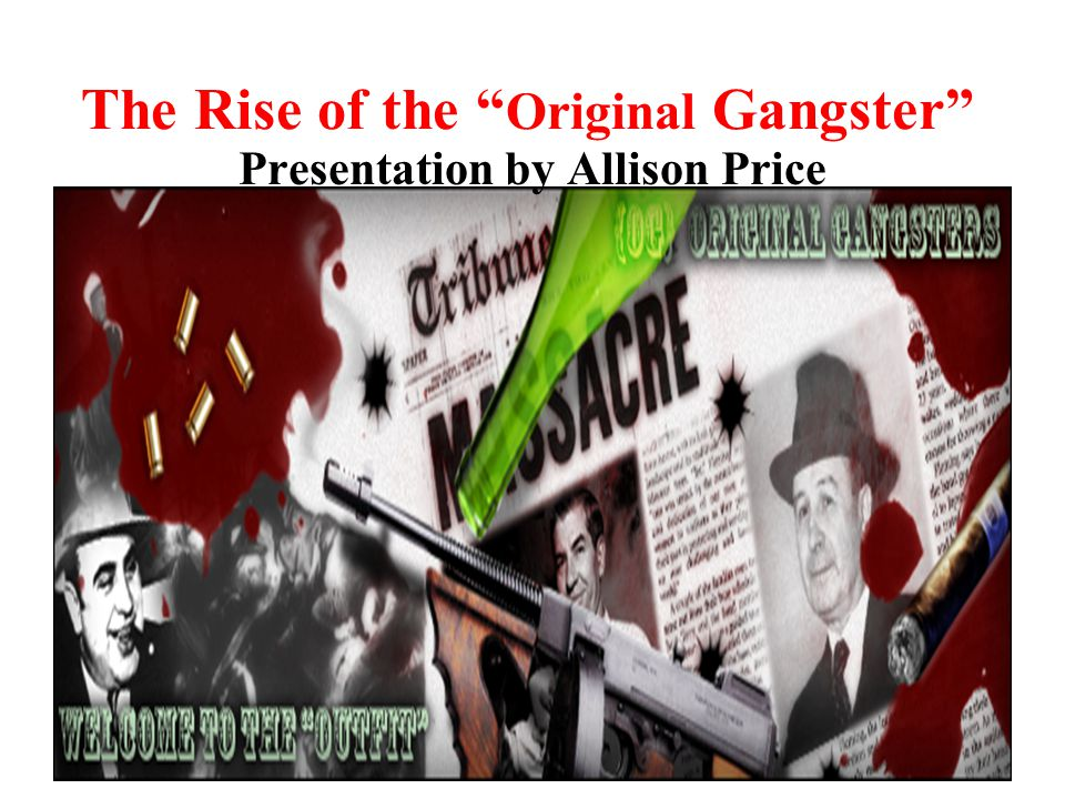 The Rise of the Original Gangster
