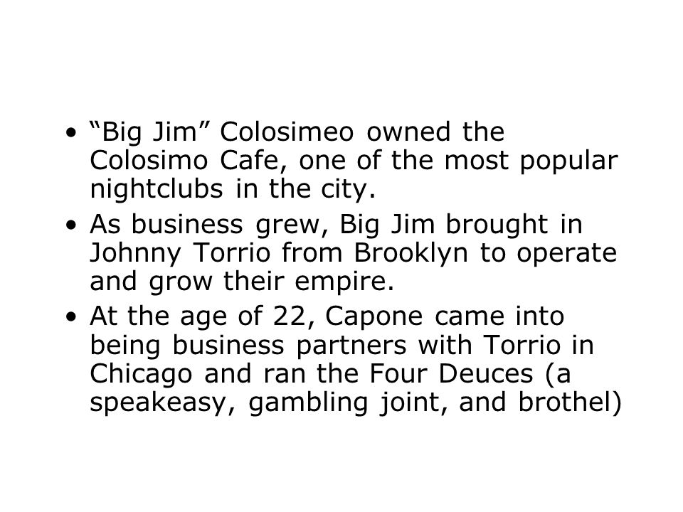 Big Jim Colosimeo owned the Colosimo Cafe, one of the most popular nightclubs in the city.