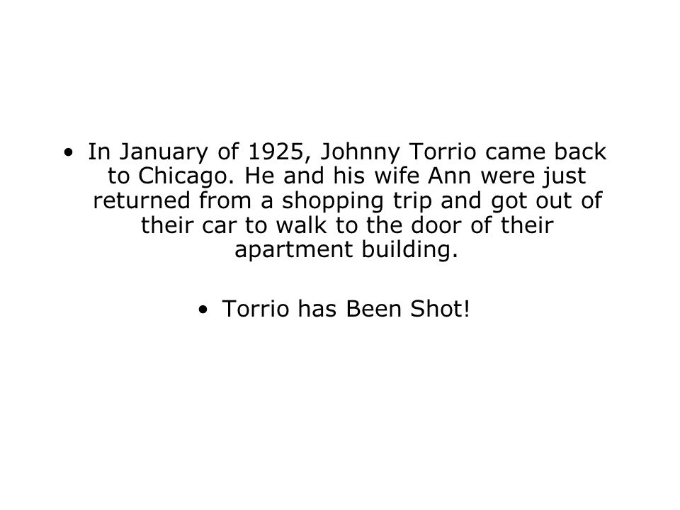 In January of 1925, Johnny Torrio came back to Chicago