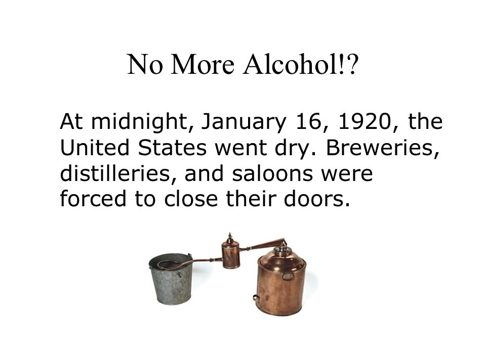 No More Alcohol!. At midnight, January 16, 1920, the United States went dry.