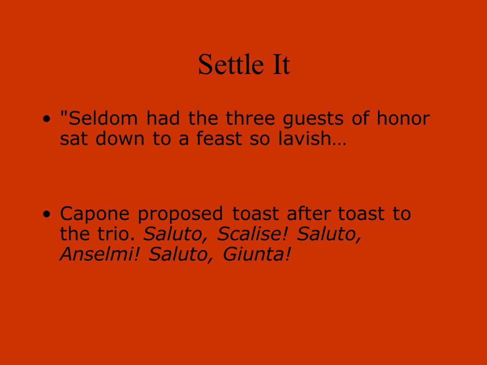 Settle It Seldom had the three guests of honor sat down to a feast so lavish…