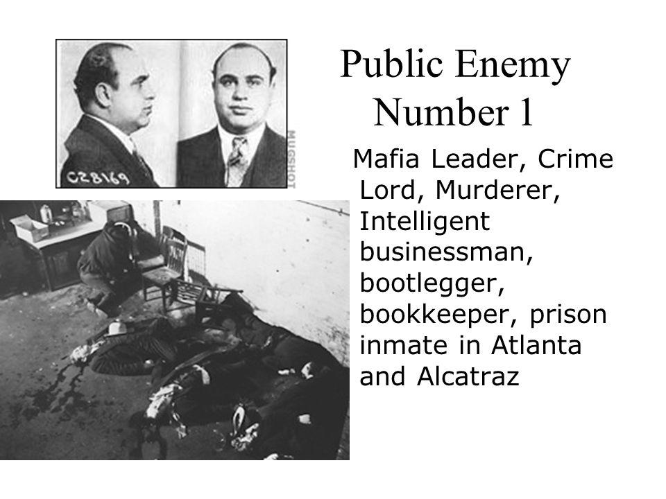 Public Enemy Number 1 Mafia Leader, Crime Lord, Murderer, Intelligent businessman, bootlegger, bookkeeper, prison inmate in Atlanta and Alcatraz.