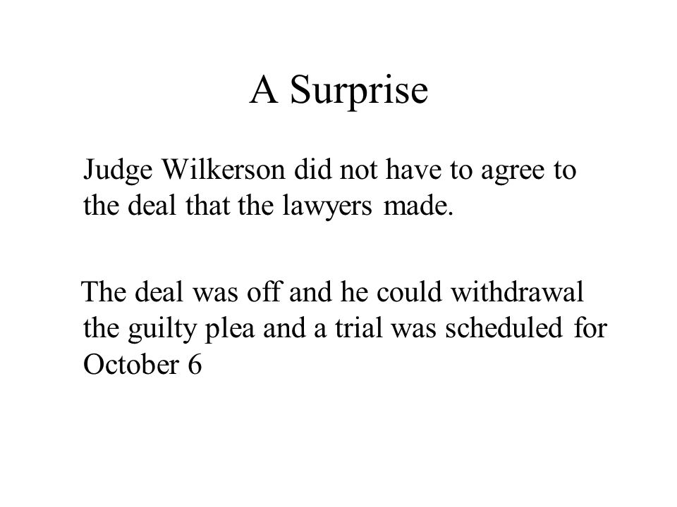 A Surprise Judge Wilkerson did not have to agree to the deal that the lawyers made.