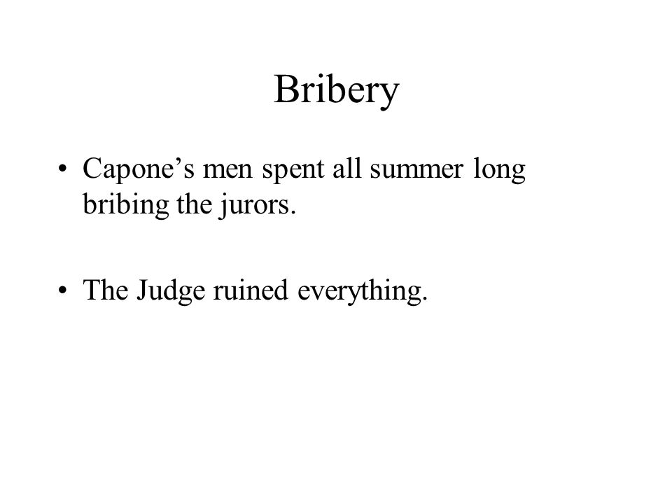 Bribery Capone's men spent all summer long bribing the jurors.