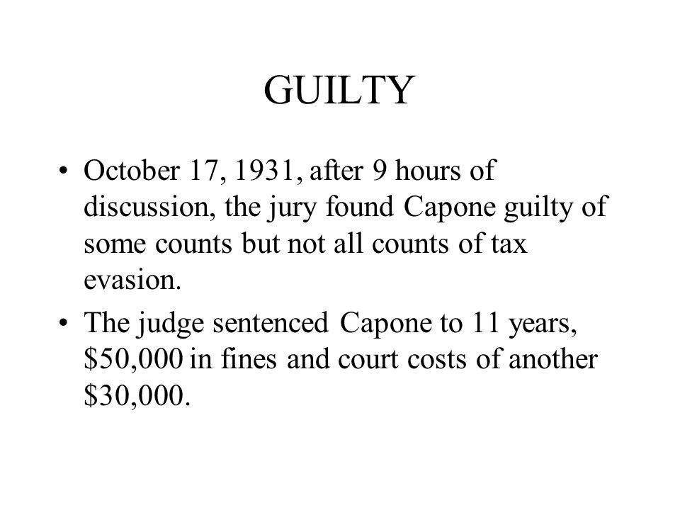 GUILTY October 17, 1931, after 9 hours of discussion, the jury found Capone guilty of some counts but not all counts of tax evasion.