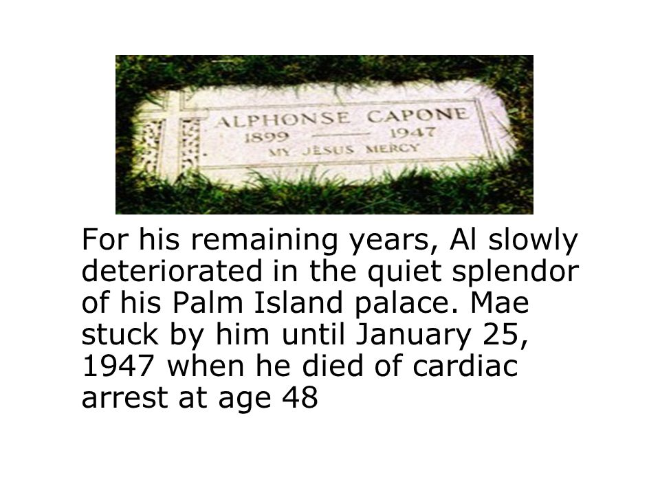 For his remaining years, Al slowly deteriorated in the quiet splendor of his Palm Island palace.