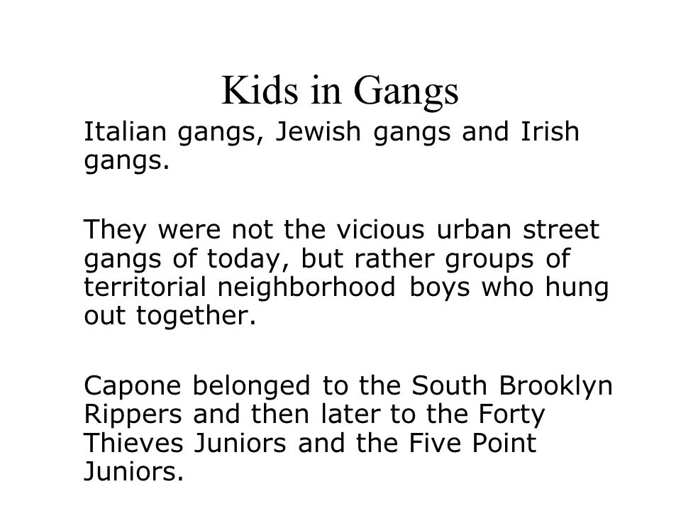 Kids in Gangs Italian gangs, Jewish gangs and Irish gangs.