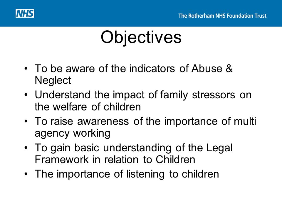 Objectives To be aware of the indicators of Abuse & Neglect
