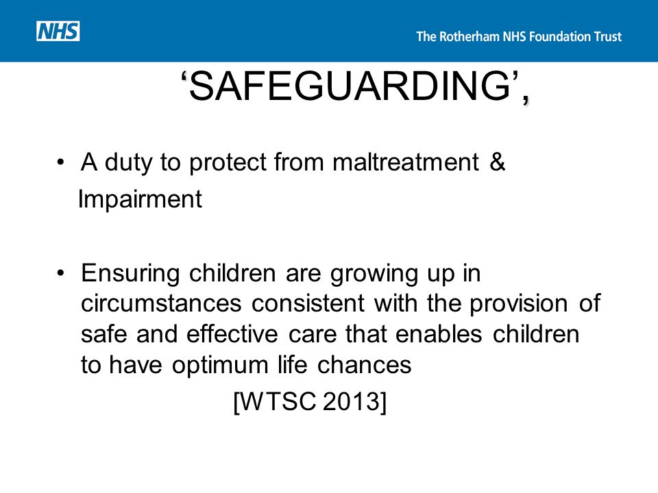 'SAFEGUARDING', A duty to protect from maltreatment & Impairment