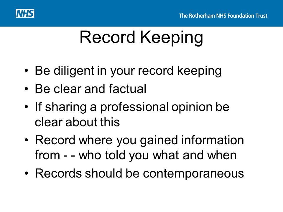 Record Keeping Be diligent in your record keeping Be clear and factual