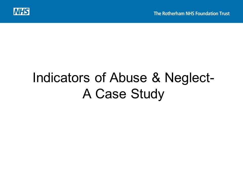 Indicators of Abuse & Neglect- A Case Study