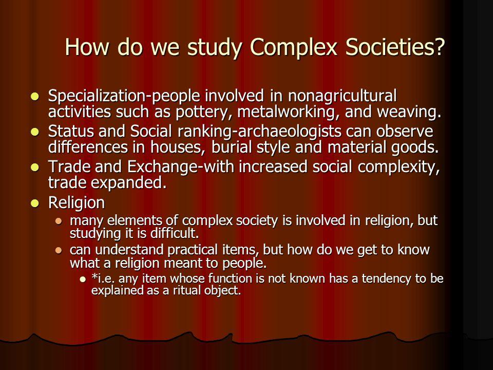 How do we study Complex Societies