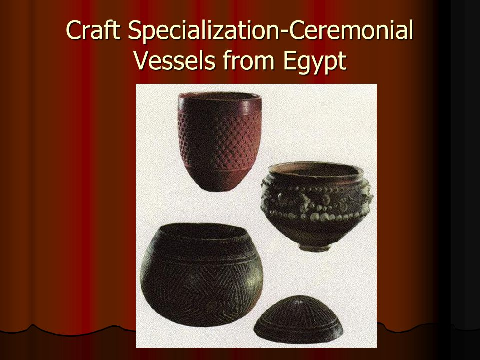 Craft Specialization-Ceremonial Vessels from Egypt