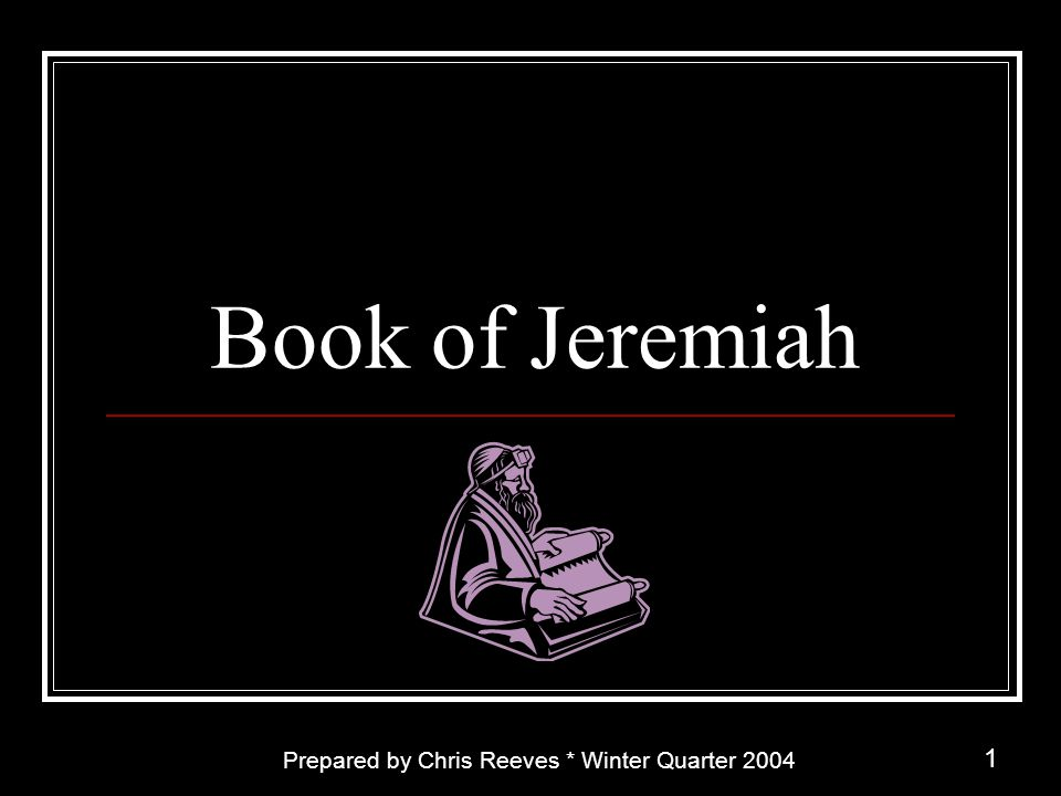 Book of Jeremiah Prepared by Chris Reeves * Winter Quarter 2004
