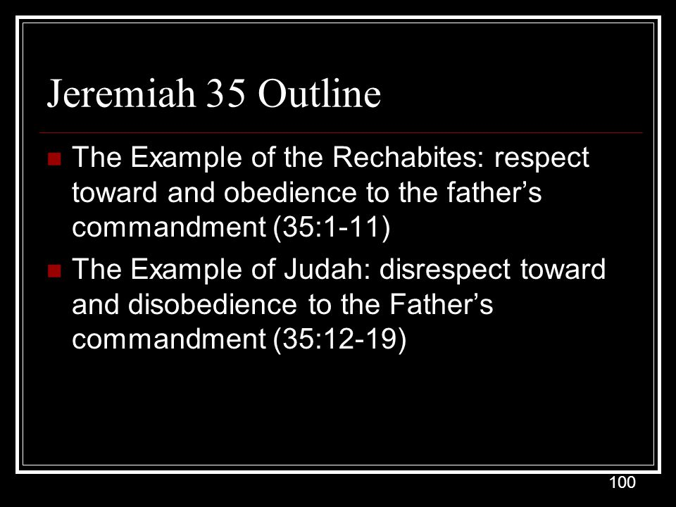 Jeremiah 35 Outline The Example of the Rechabites: respect toward and obedience to the father's commandment (35:1-11)